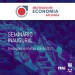 Feac promove seminário inaugural do mestrado em Economia Aplicada