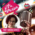 Programa Ufal e Sociedade traz uma entrevista com a professora Adriana Capretz