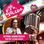 Programa Ufal e Sociedade entra no debate sobre a Reforma Administrativa