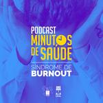 Minutos de Saúde alerta sobre a Síndrome de Burnout na pandemia